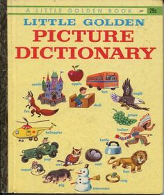 LITTLE GOLDEN PICTURE DICTIONARY  i hadmost of the golden books.  they were made in racine wisconsin and they had an outlet store where you could get great deals on all their products