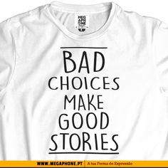 Bad choices good stories shirt