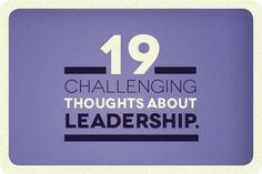 19 Challenging Thoughts about #Leadership