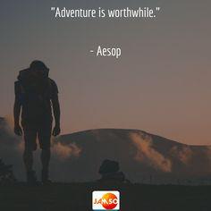 """Adventure is worthwhile.""  - Aesop"