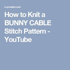How to Knit a BUNNY CABLE Stitch Pattern - YouTube