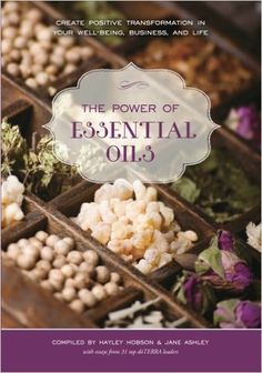 The Power of Essential Oils: Create Positive Transformation in Your Well-being…