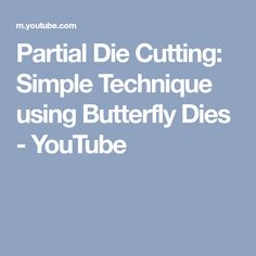 Partial Die Cutting: Simple Technique using Butterfly Dies - YouTube
