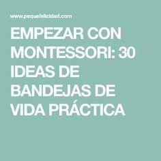 EMPEZAR CON MONTESSORI: 30 IDEAS DE BANDEJAS DE VIDA PRÁCTICA