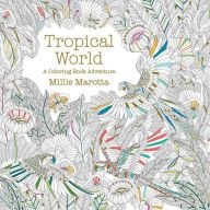 Tropical World: A Coloring Book Adventure (Millie Marotta Adult Coloring Book Series) by Millie Marotta | 9781454709138 | Paperback | Barnes & Noble