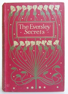 The Eversley Secrets by Evelyn Everett-Green published in London by Blackie and Son Limited no date. reprint c1900 binding design by Talwin Morris - Beautiful Antique Books