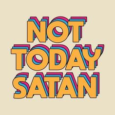Check out this awesome 'Not+Today+Satan' design on Check out this awesome 'Not+Today+Satan' design on Funny words - typography - Typographie Fonts, Motivational Quotes, Inspirational Quotes, Positive Quotes, Happy Words, Isagenix, Typography Poster, Typography Quotes, Typography Letters