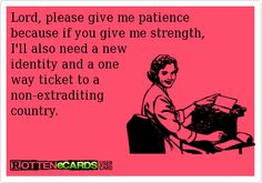 Lord please give me patience - http://jokideo.com/lord-please-give-me-patience/