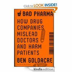 Bad Pharma: How Drug Companies Mislead Doctors and Harm Patients eBook: Ben Goldacre