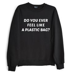 DO YOU EVER FEEL LIKE A PLASTIC BAG?  Gotta have it!