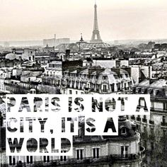 Paris is not a city, it is a world