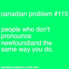 Canadian Problems I always pronounce it newfinland Canadian Things, I Am Canadian, Canadian History, Canada Funny, Canada Eh, Canadian Humour, Miss You Daddy, Newfoundland Canada, Tag People