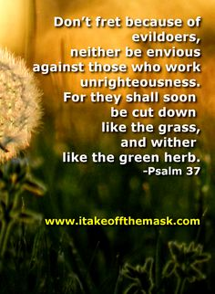 The cry of the poor and the needy will not keep silent, and it reaches unto the ears of God. God's heart goes with them and is ready to respond without delay.  READ MORE... http://itakeoffthemask.com/words-of-wisdom/day-justice/
