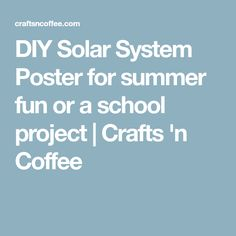 DIY Solar System Poster for summer fun or a school project | Crafts 'n Coffee