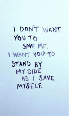 """""""I don't want to save me. I want you to stand by my side as i save myself."""" Relationship quotes and inspirational quotes. These quotes can be helpful to support your relationship goals, advice, tips and ideas for happy friendships, and happy relationships."""
