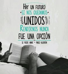 """Frase de la canción """"Se puede amar"""" del artista español Pablo Alborán. """"Hay un futuro si nos quedamos unidos, rendirnos nunca fue una opción"""" #Frase #Canción #PabloAlborán"""