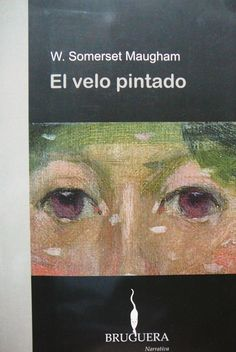 El velo pintado / W. Somerset Maugham (Bruguera, 2007) http://fama.us.es/record=b1904943~S5*spi#