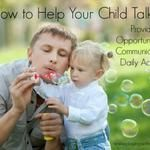 How to Help Your Child Talk: Providing Opportunities for Communication in Daily Activities - pinned by @PediaStaff – Please Visit ht.ly/63sNt for all our pediatric therapy pins