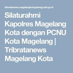 Silaturahmi Kapolres Magelang Kota dengan PCNU Kota Magelang | Tribratanews Magelang Kota