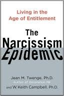 The Narcissism Epidemic: Living in the Age of Entitlement  by Jean M. Twenge, W. Keith Campbell