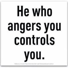 He who angers you controls you ...♥♥...