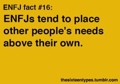 ENFJs tend to place other people's needs above their own. Yep. Been there many times…and ended up on the short end of the stick because of it. But, I'm learning, and I can say no when I need to.