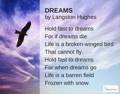 Langston Hughes poem reminds us that a life without dreams is a sad life. Don't lose hope even in challenging circumstances. Read more.