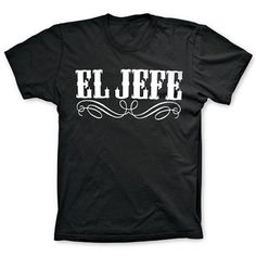 El Jefe T-Shirt (Adult sizes S-3XL)