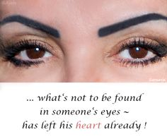 ... what's not to be found in someone's #eyes ~ has left his #heart already ! ( #Samara )