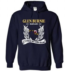 GLEN BURNIE- ITS WHERE MY STORY BEGINS! T-SHIRTS, HOODIES (38.95$ ==► Shopping Now) #glen #burnie- #its #where #my #story #begins! #shirts #tshirt #hoodie #sweatshirt #fashion #style