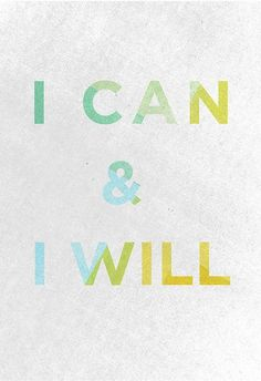 I Can & I Will do everything I Can to be a better person and make a lasting difference in the world