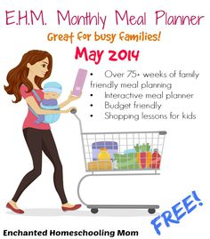 {FREE} E.H.M. Monthly Meal Planner – May 2014: Over 75+ weeks of family friendly meal planning, interactive meal planner, budget friendly, PLUS shopping lessons for kids! - Enchanted Homeschooling Mom