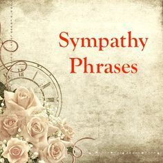 Choose from an abundance of short sympathy phrases to use his wording in your condolence cards. Phrases for friends, siblings, spouses and more.