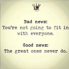 Quotes: Bad News : You're not going to fit in with everyone. Good news : The great ones never do. The Words, Tony Robbins, Great Quotes, Quotes To Live By, Good News Quotes, Awesome Quotes, Fit In Quotes, Mommy Quotes, Smart Quotes