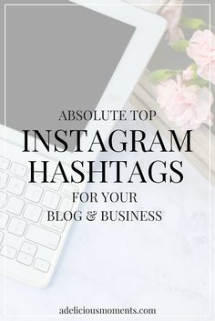 The Absolute Top Instagram Hashtags for Your Blog & Business — A Delicious…