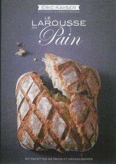 Artothèque : Eric KAYSER, Le Larousse du pain, photo Massimo Pessina, rédaction Jean-Philippe de Tonnac, 2013