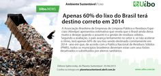 Apenas 60% do lixo do Brasil terá destino correto em 2014.  http://conv.ly/lixo