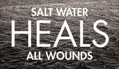 salt heals all..