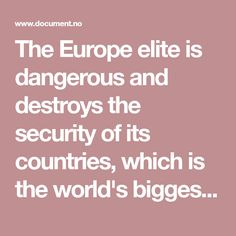 "The Europe elite is dangerous and destroys the security of its countries, which is the world's biggest problem with the ""multicultural"" experiment: it creates deep national conflicts, through cultural-based perceptions of right and wrong. It creates a moral chaos - and it is not something that goes by or passes. In fact, something is cemented and reinforced when forced to live together."