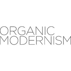 Organic Modernism text ❤ liked on Polyvore featuring text, words, quotes, home, phrase and saying