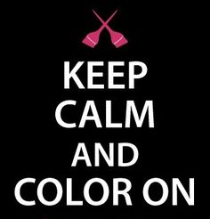 Keep Calm...and Color On. #cosmetology #hairdresser #haircutting #hairstylist #quote #funny #humor #hair #keepcalm