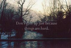 Don't give up just because things are hard // Não desista apenas pq as coisas estão difíceis