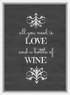 all you need is love and a bottle of wine. Free chalkboard print out, more prints on blog, wine quote. Popular with the Poplins