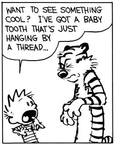 Calvin and Hobbes, Loose tooth! (DA 1 of 4) - Want to see something cool? I've got a baby tooth that's just hanging by a thread...