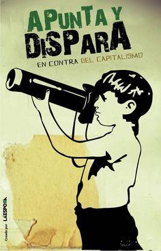 """""""Apunta y dispara en contra del capitalismo"""" . Cartel creado por La Espora. 2010 Stickers, Protest, Protest Posters, Propaganda, Art, Creative Art, Protest Art, Poster"""