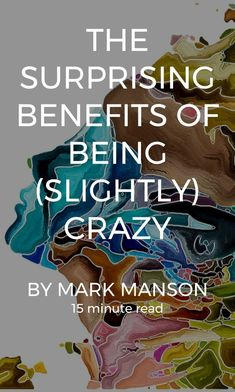 The Surprising Benefits of Being (Slightly) Crazy