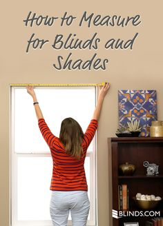 How to Measure for Blinds and Shades Get your measurements for custom window treatments right for a perfect fit + no light leaking in from the sides. We'll show you how to measure for blinds and shades with this guide. No Sew Curtains, Curtains With Blinds, Burlap Curtains, How To Fit Blinds, Roman Blinds, Valances, Farmhouse Curtains, Window Curtains, House Blinds