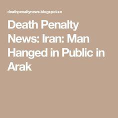 Death Penalty News: Iran: Man Hanged in Public in Arak