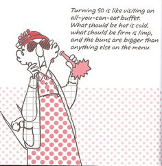 Maxine on turning 50 . that was 1996 for me ; Funny 50th Birthday Quotes, Happy Birthday Girl Quotes, Birthday Wishes, Birthday Sayings, Birthday Cards, 18th Birthday Party Themes, Birthday Ideas, 50 And Fabulous, Birthday Gifts For Husband