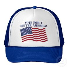 VOTE FOR A BETTER AMERICA! TRUCKER HAT    *This design is available on t-shirts, hats, mugs, buttons, key chains and much more*    Please check out our others designs at: www.zazzle.com/ZuzusFunHouse*